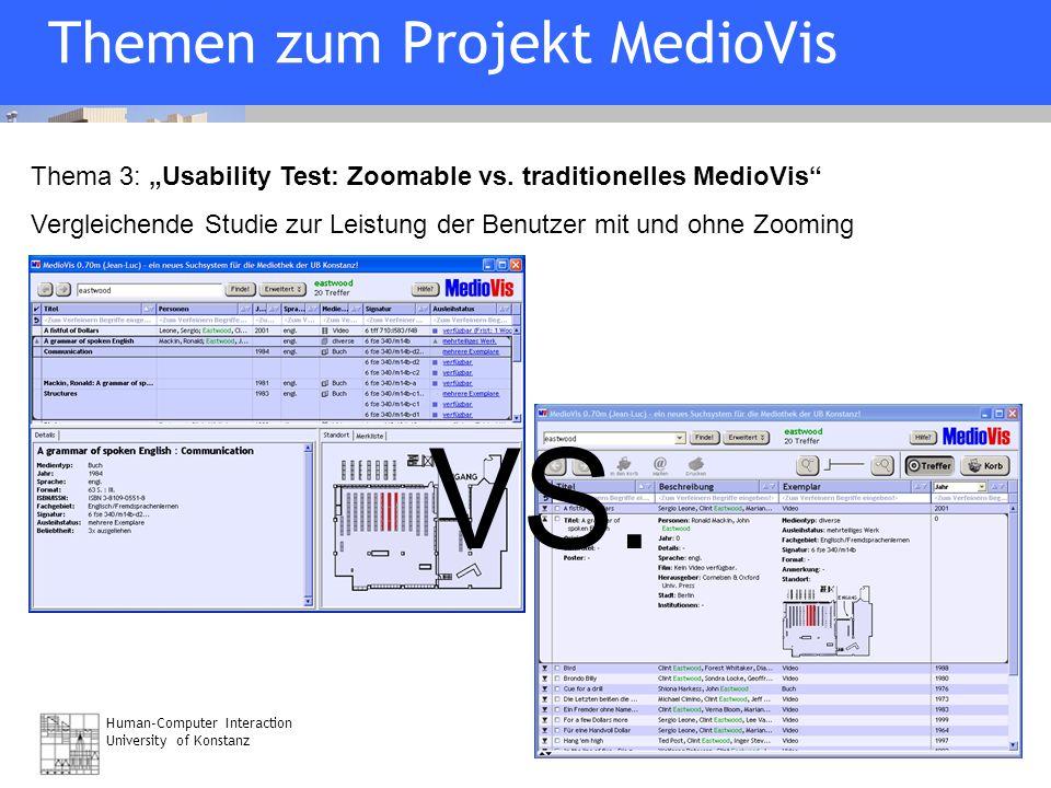 Human-Computer Interaction University of Konstanz Folie 25 07/21/06 Themen zum Projekt MedioVis Thema 3: Usability Test: Zoomable vs. traditionelles M