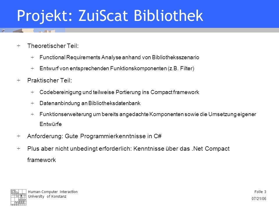 Human-Computer Interaction University of Konstanz Folie 3 07/21/06 Projekt: ZuiScat Bibliothek + Theoretischer Teil: + Functional Requirements Analyse
