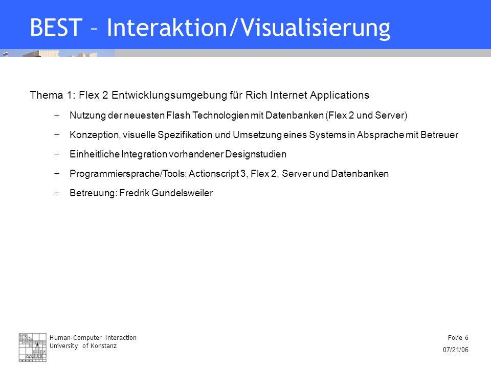 Folie 6 07/21/06 BEST – Interaktion/Visualisierung Thema 1: Flex 2 Entwicklungsumgebung für Rich Internet Applications + Nutzung der neuesten Flash Te