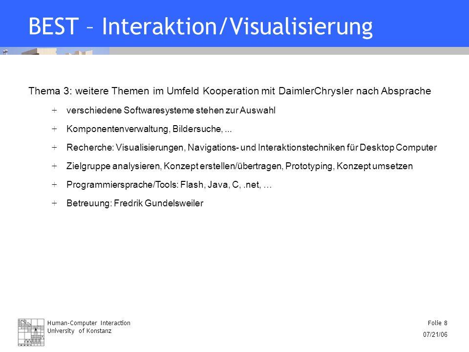 Human-Computer Interaction University of Konstanz Folie 8 07/21/06 BEST – Interaktion/Visualisierung Thema 3: weitere Themen im Umfeld Kooperation mit