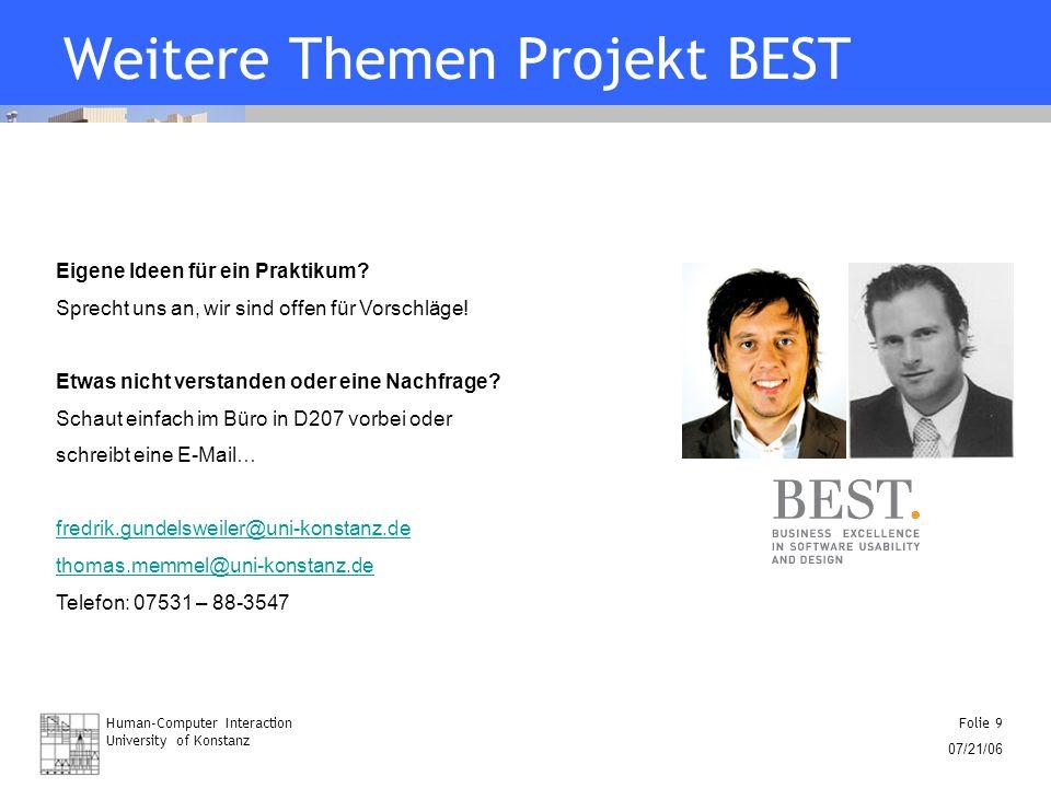 Human-Computer Interaction University of Konstanz Folie 9 07/21/06 Weitere Themen Projekt BEST Eigene Ideen für ein Praktikum? Sprecht uns an, wir sin