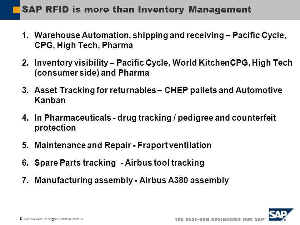 SAP AG 2005, RFID@SAP, Anselm Roth/ 23 SAP RFID is more than Inventory Management 1.Warehouse Automation, shipping and receiving – Pacific Cycle, CPG,