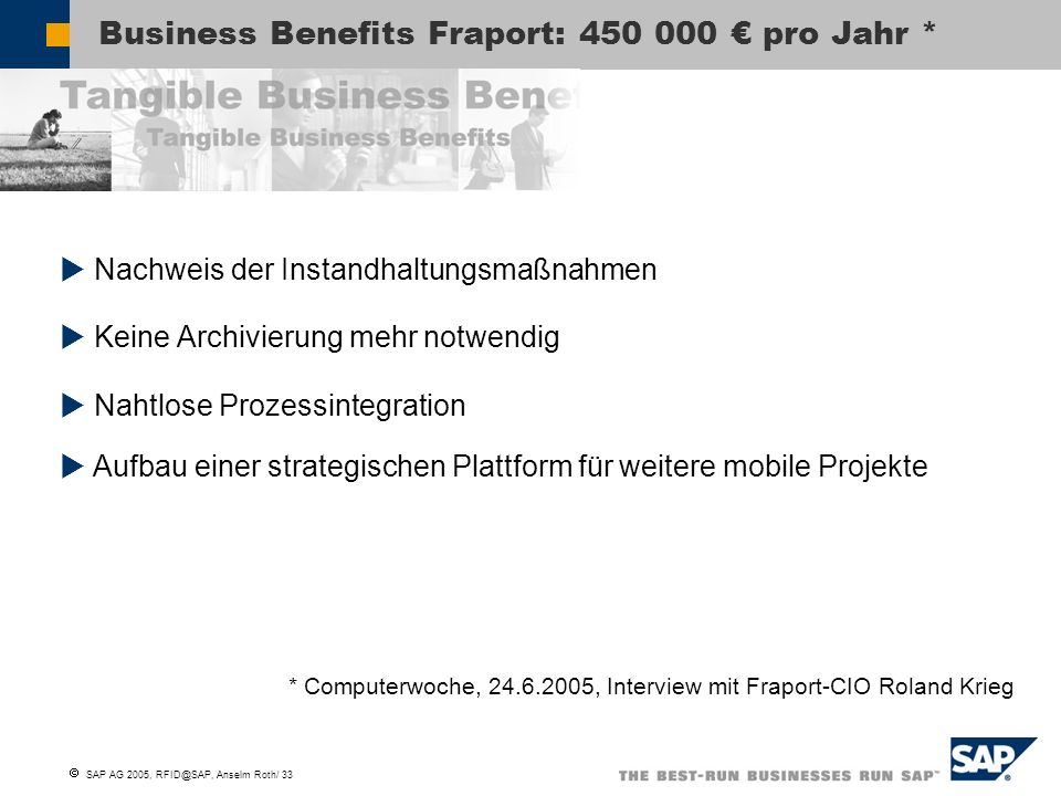 SAP AG 2005, RFID@SAP, Anselm Roth/ 34 RFID/SCEM Referenzkunde: Purdue Pharma We selected SAPs RFID solution not only to achieve this compliance but also to help us generate value for our business in the future.
