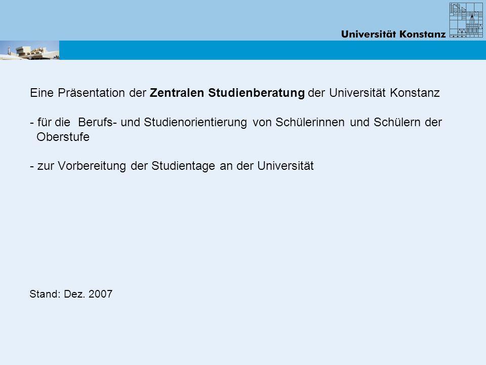 Eine Präsentation der Zentralen Studienberatung der Universität Konstanz - für die Berufs- und Studienorientierung von Schülerinnen und Schülern der O