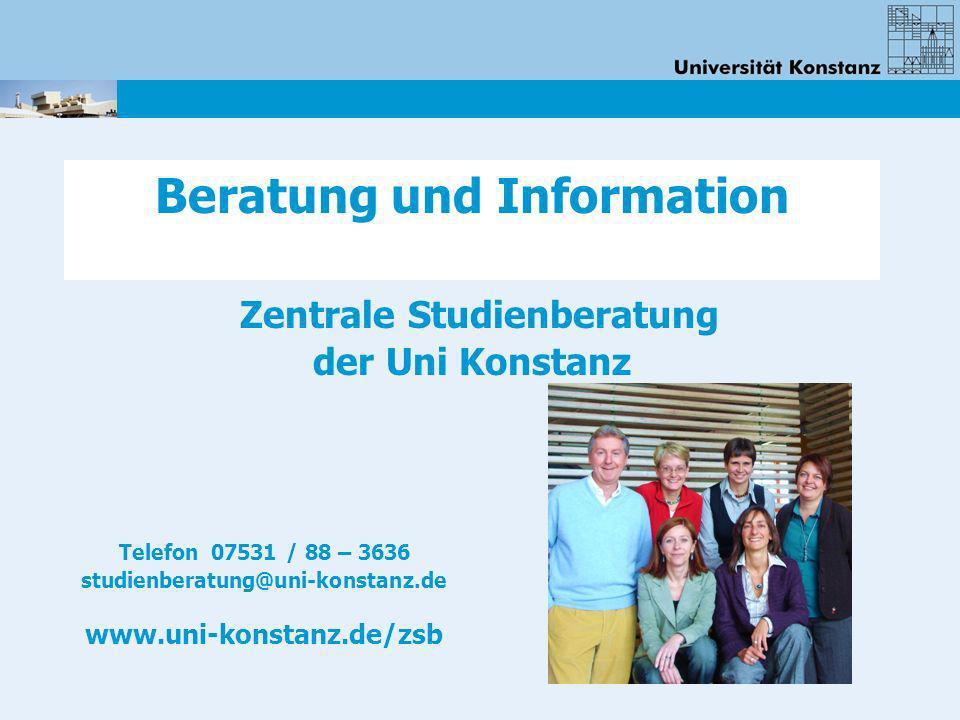 Beratung und Information Zentrale Studienberatung der Uni Konstanz Telefon 07531 / 88 – 3636 studienberatung@uni-konstanz.de www.uni-konstanz.de/zsb