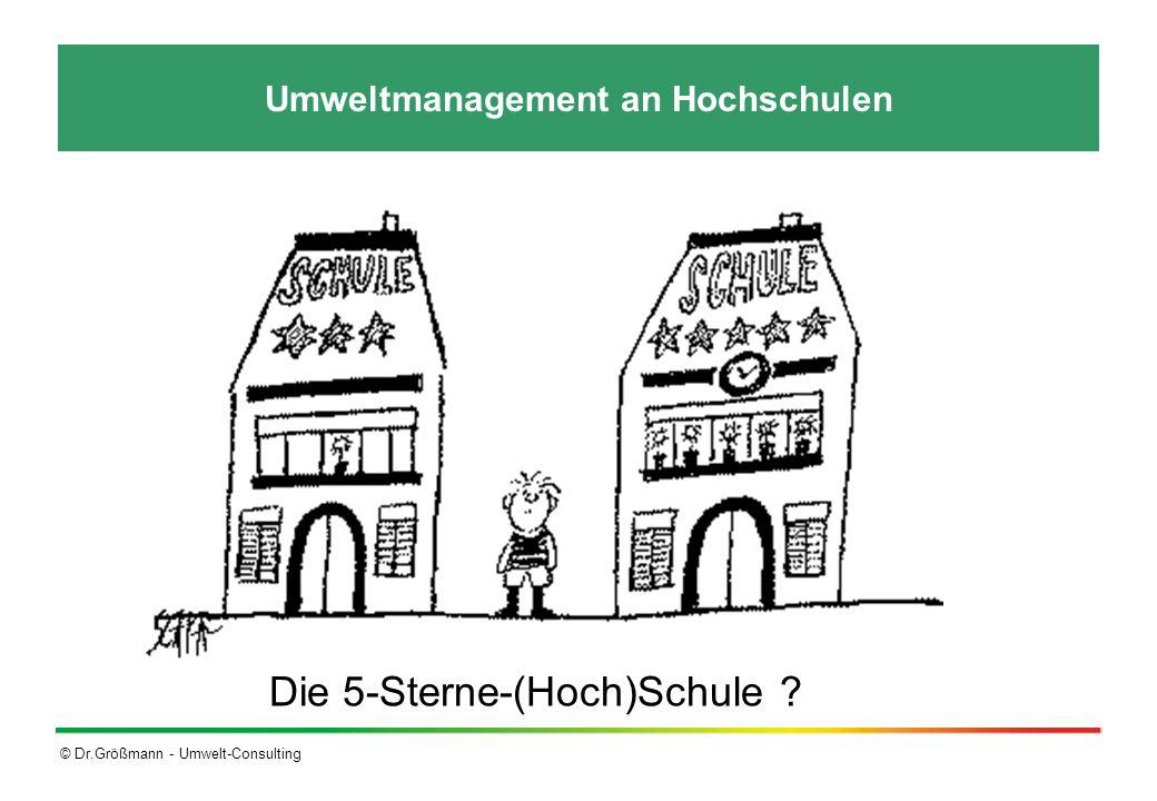 © Dr.Größmann - Umwelt-Consulting Umweltmanagement an Hochschulen Die 5-Sterne-(Hoch)Schule ?