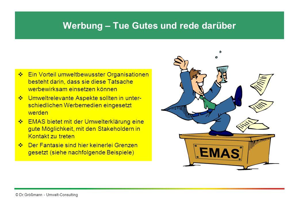 © Dr.Größmann - Umwelt-Consulting Werbung – Tue Gutes und rede darüber Ein Vorteil umweltbewusster Organisationen besteht darin, dass sie diese Tatsac
