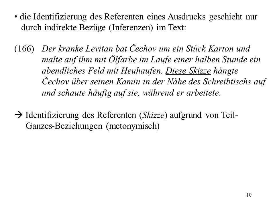10 die Identifizierung des Referenten eines Ausdrucks geschieht nur durch indirekte Bezüge (Inferenzen) im Text: (166)Der kranke Levitan bat Čechov um