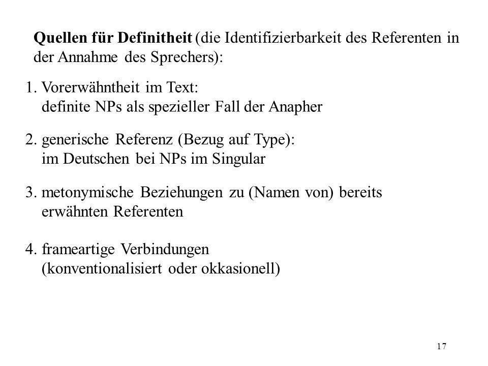 17 Quellen für Definitheit (die Identifizierbarkeit des Referenten in der Annahme des Sprechers): 1. Vorerwähntheit im Text: definite NPs als speziell