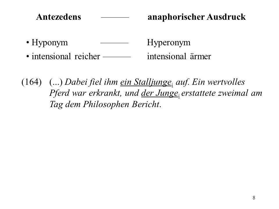 8 Antezedens anaphorischer Ausdruck Hyponym Hyperonym intensional reicher intensional ärmer (164)(...) Dabei fiel ihm ein Stalljunge i auf. Ein wertvo