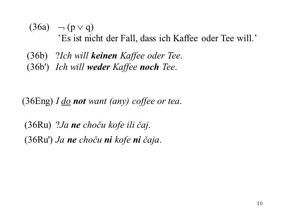 10 (36a) (p q) Es ist nicht der Fall, dass ich Kaffee oder Tee will.