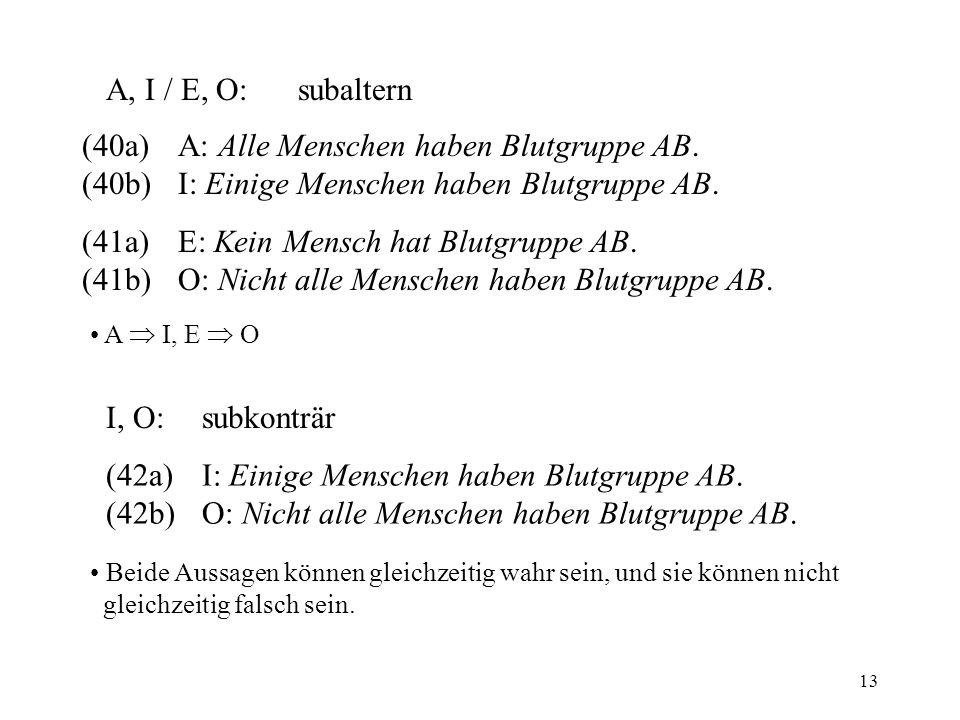 13 A, I / E, O:subaltern (40a)A: Alle Menschen haben Blutgruppe AB.