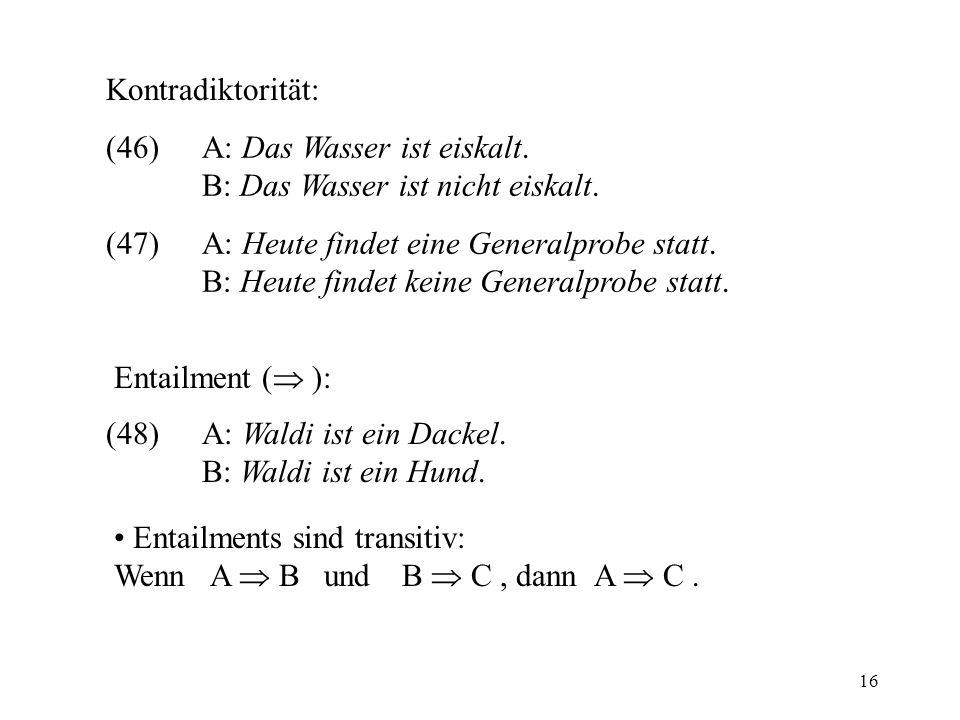 16 Kontradiktorität: (46)A: Das Wasser ist eiskalt.