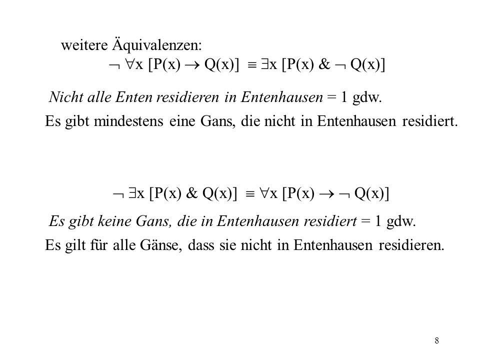 8 weitere Äquivalenzen: x [P(x) Q(x)] x [P(x) & Q(x)] Nicht alle Enten residieren in Entenhausen = 1 gdw.