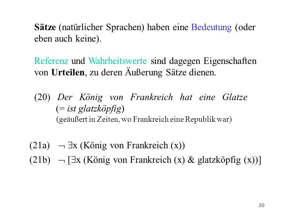 30 Sätze (natürlicher Sprachen) haben eine Bedeutung (oder eben auch keine). Referenz und Wahrheitswerte sind dagegen Eigenschaften von Urteilen, zu d