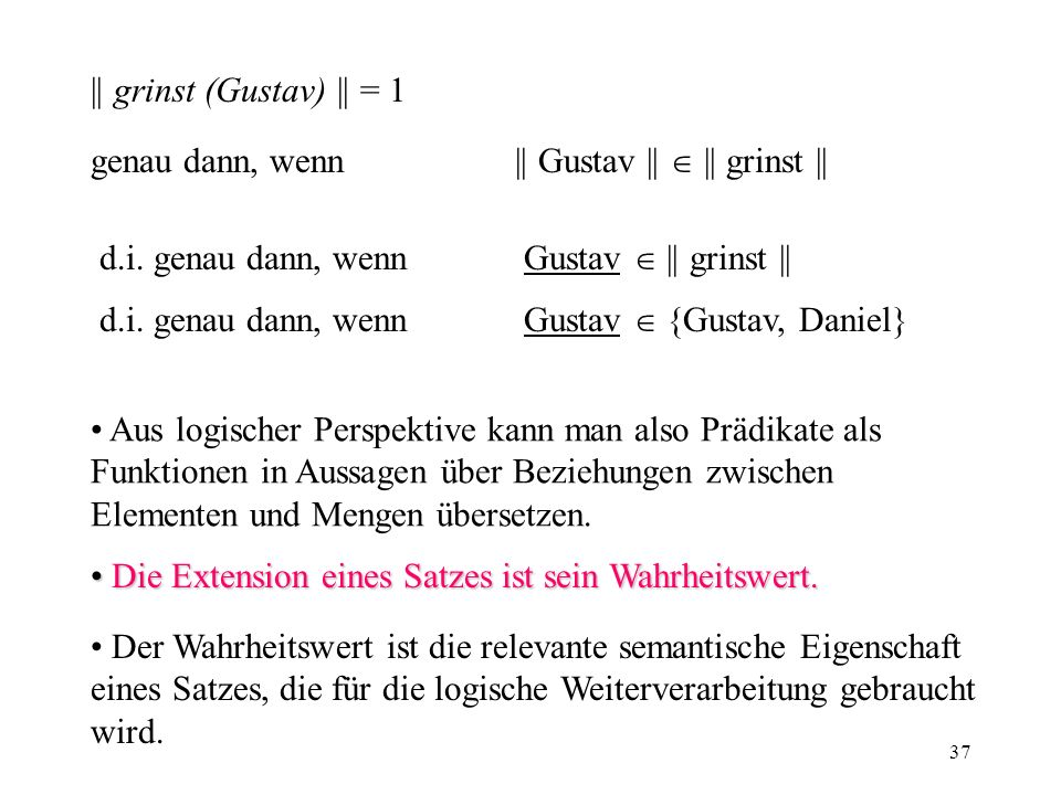 37 || grinst (Gustav) || = 1 genau dann, wenn|| Gustav || || grinst || d.i. genau dann, wennGustav || grinst || d.i. genau dann, wenn Gustav {Gustav,