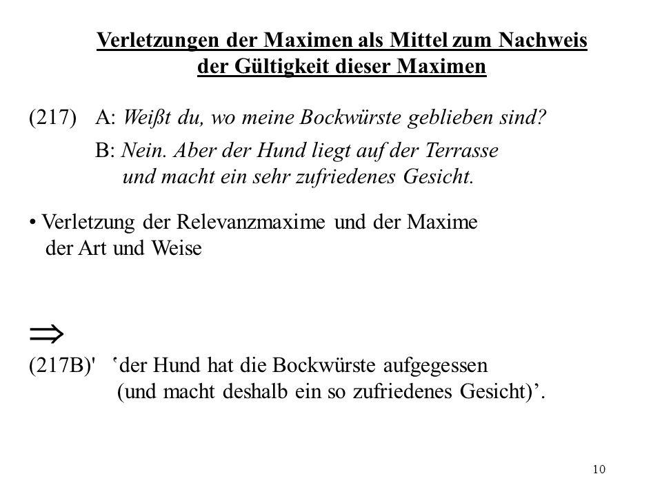 10 Verletzungen der Maximen als Mittel zum Nachweis der Gültigkeit dieser Maximen (217)A: Weißt du, wo meine Bockwürste geblieben sind? B: Nein. Aber