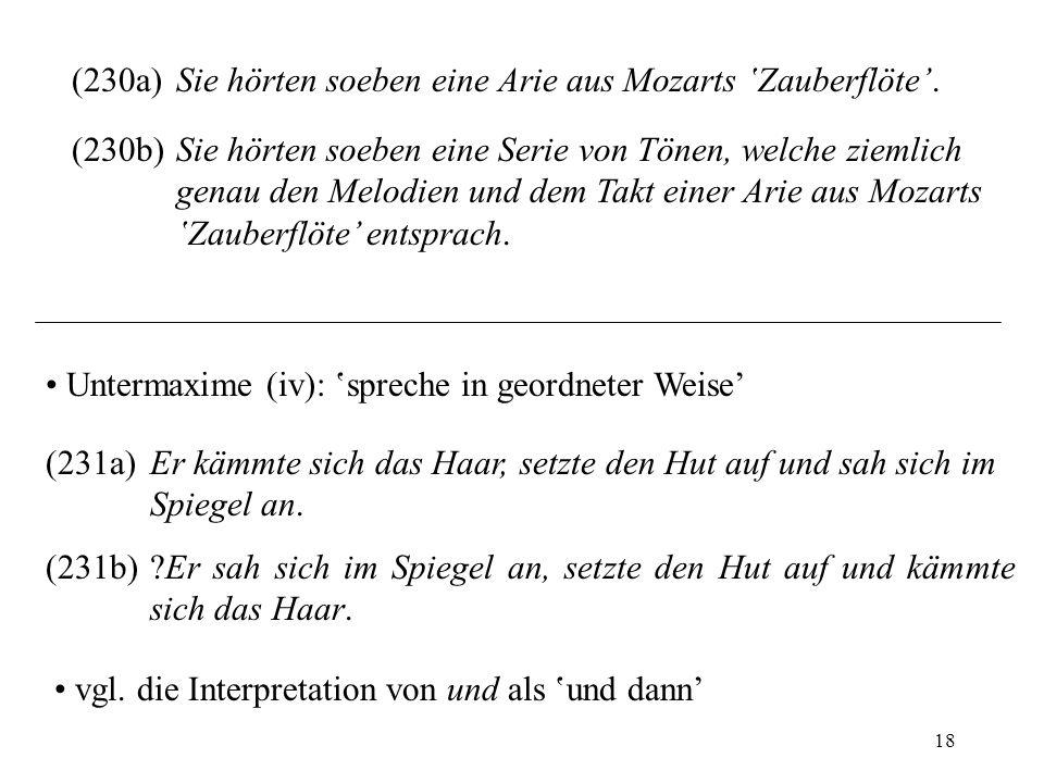 18 (230a)Sie hörten soeben eine Arie aus Mozarts Zauberflöte. (230b)Sie hörten soeben eine Serie von Tönen, welche ziemlich genau den Melodien und dem