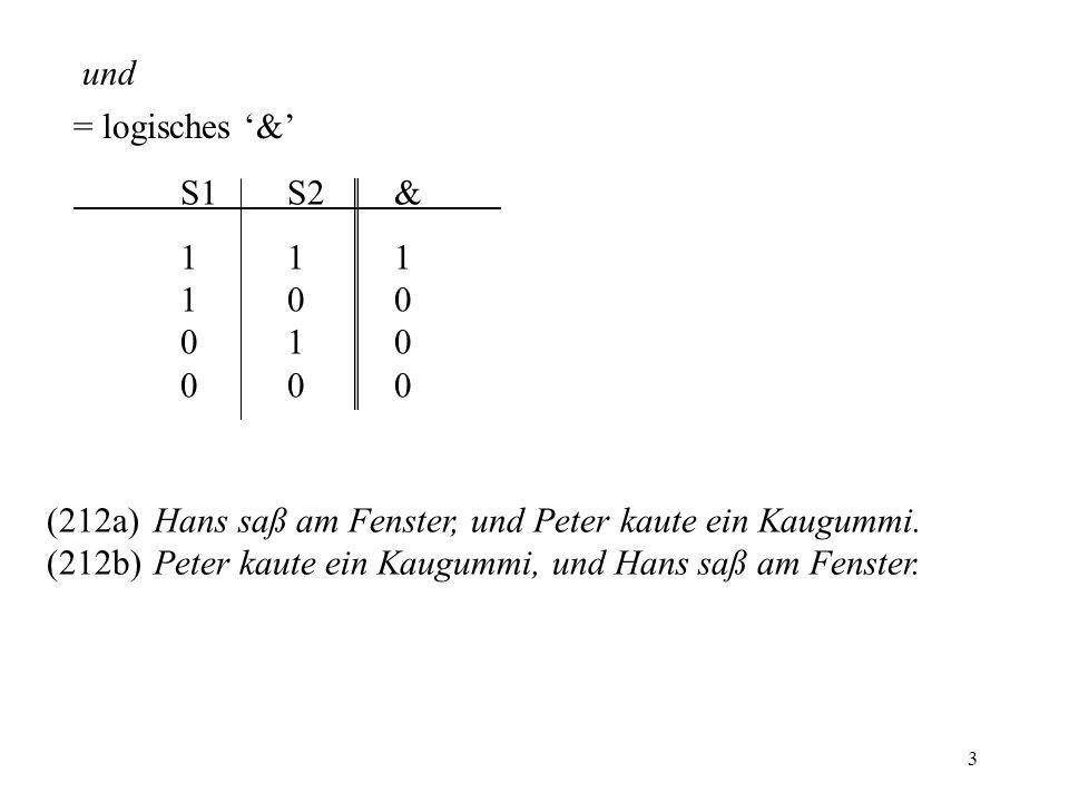 3 und = logisches & S1S2& 111 100 010 000 (212a)Hans saß am Fenster, und Peter kaute ein Kaugummi. (212b)Peter kaute ein Kaugummi, und Hans saß am Fen