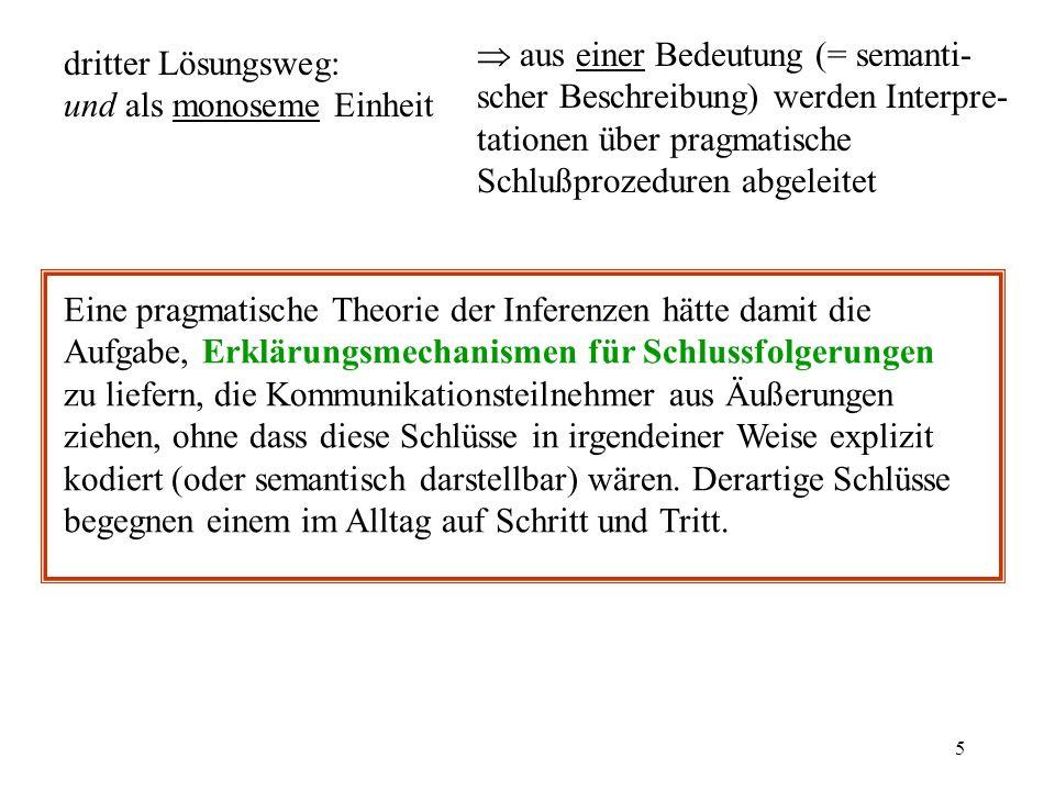 5 dritter Lösungsweg: und als monoseme Einheit aus einer Bedeutung (= semanti- scher Beschreibung) werden Interpre- tationen über pragmatische Schlußp