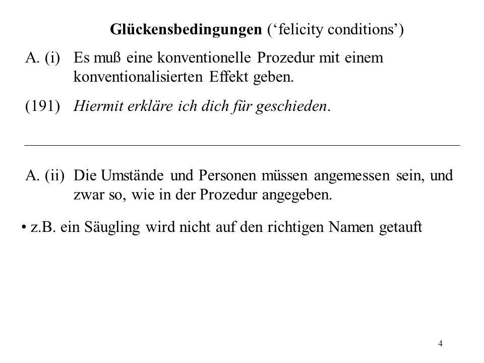 4 Glückensbedingungen (felicity conditions) A. (i) Es muß eine konventionelle Prozedur mit einem konventionalisierten Effekt geben. (191)Hiermit erklä