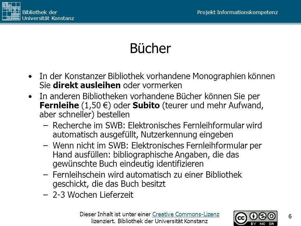 Projekt Informationskompetenz Bibliothek der Universität Konstanz Dieser Inhalt ist unter einer Creative Commons-Lizenz lizenziert. Bibliothek der Uni
