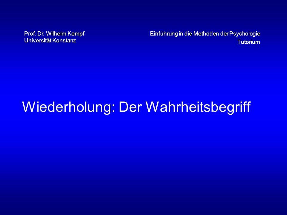 Wiederholung: Der Wahrheitsbegriff Einführung in die Methoden der Psychologie Tutorium Prof. Dr. Wilhelm Kempf Universität Konstanz