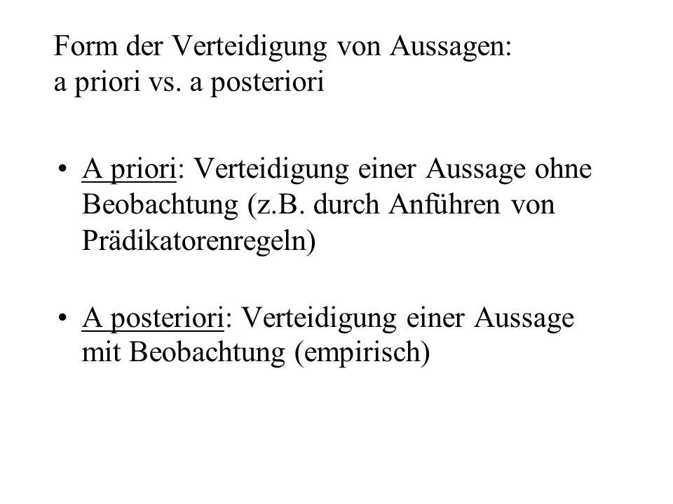 Form der Verteidigung von Aussagen: a priori vs. a posteriori A priori: Verteidigung einer Aussage ohne Beobachtung (z.B. durch Anführen von Prädikato