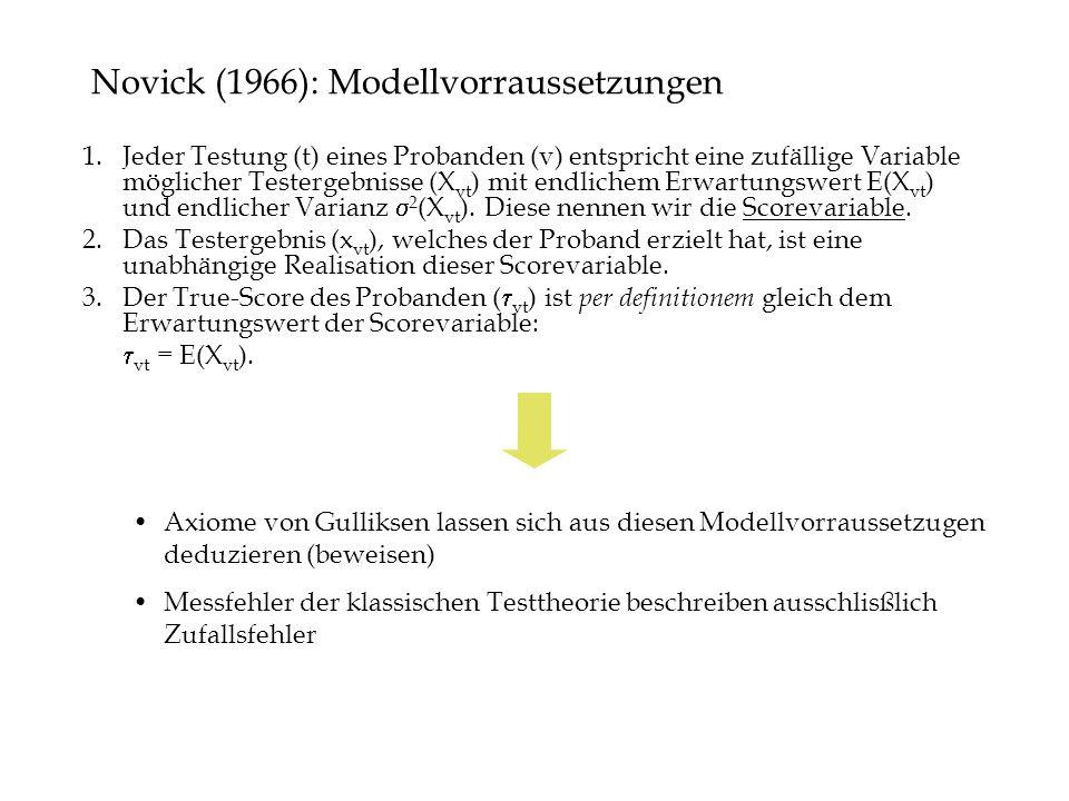 Novick (1966): Modellvorraussetzungen 1.Jeder Testung (t) eines Probanden (v) entspricht eine zufällige Variable möglicher Testergebnisse (X vt ) mit endlichem Erwartungswert E(X vt ) und endlicher Varianz 2 (X vt ).