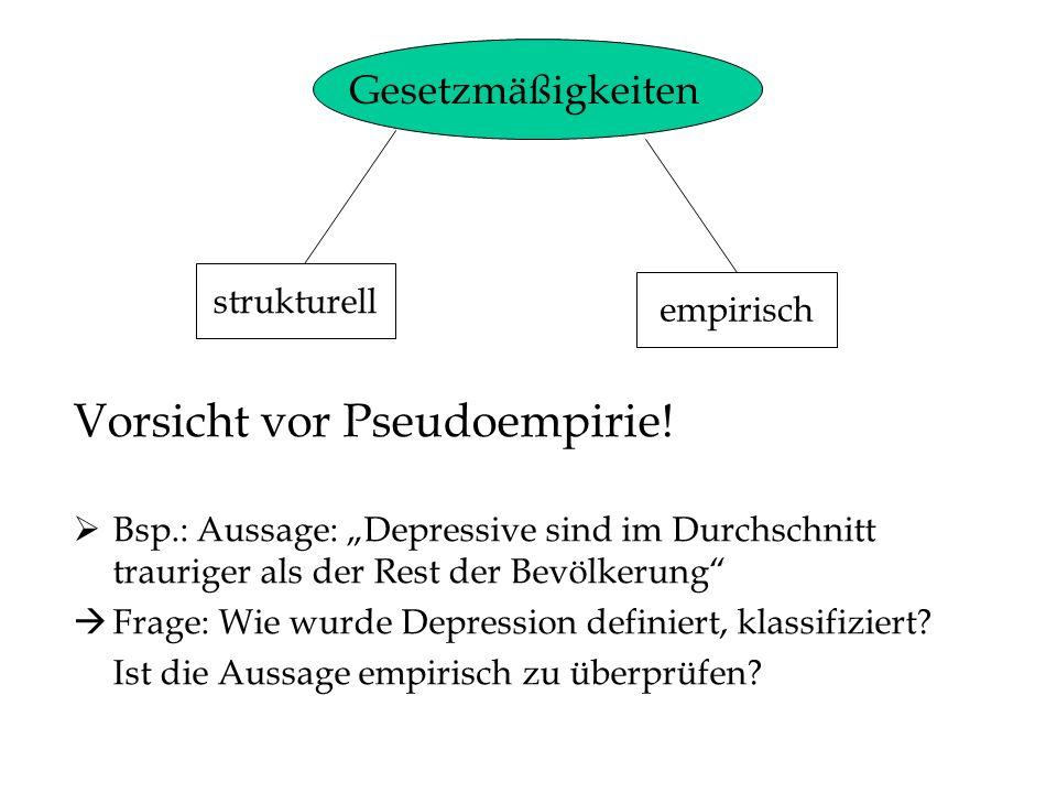 Vorsicht vor Pseudoempirie! Bsp.: Aussage: Depressive sind im Durchschnitt trauriger als der Rest der Bevölkerung Frage: Wie wurde Depression definier