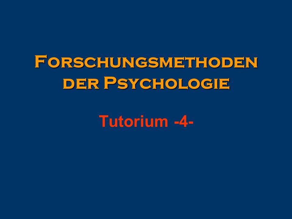 Forschungsmethoden der Psychologie Tutorium -4-