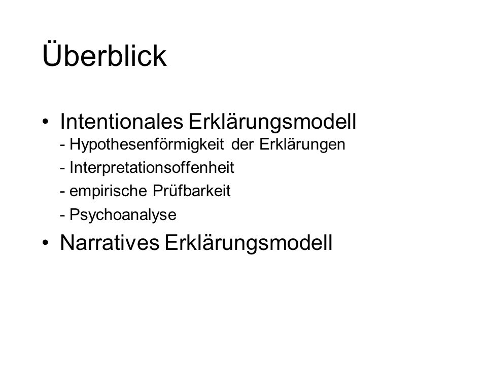 Überblick Intentionales Erklärungsmodell - Hypothesenförmigkeit der Erklärungen - Interpretationsoffenheit - empirische Prüfbarkeit - Psychoanalyse Na