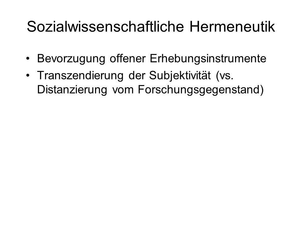Sozialwissenschaftliche Hermeneutik Bevorzugung offener Erhebungsinstrumente Transzendierung der Subjektivität (vs. Distanzierung vom Forschungsgegens