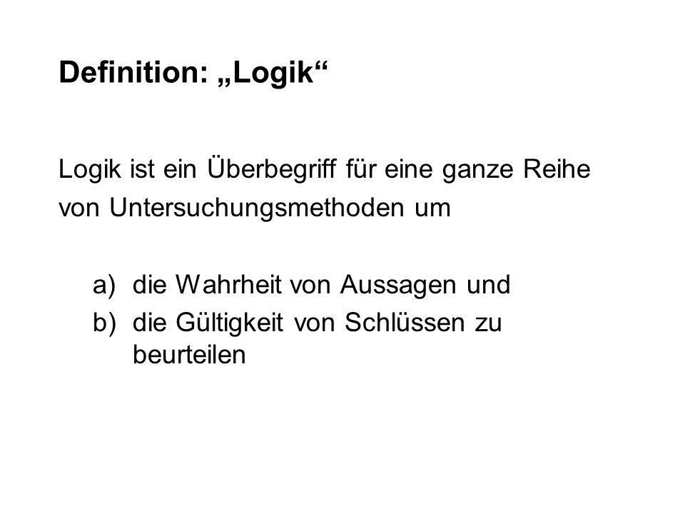 Definition: Logik Logik ist ein Überbegriff für eine ganze Reihe von Untersuchungsmethoden um a)die Wahrheit von Aussagen und b)die Gültigkeit von Sch