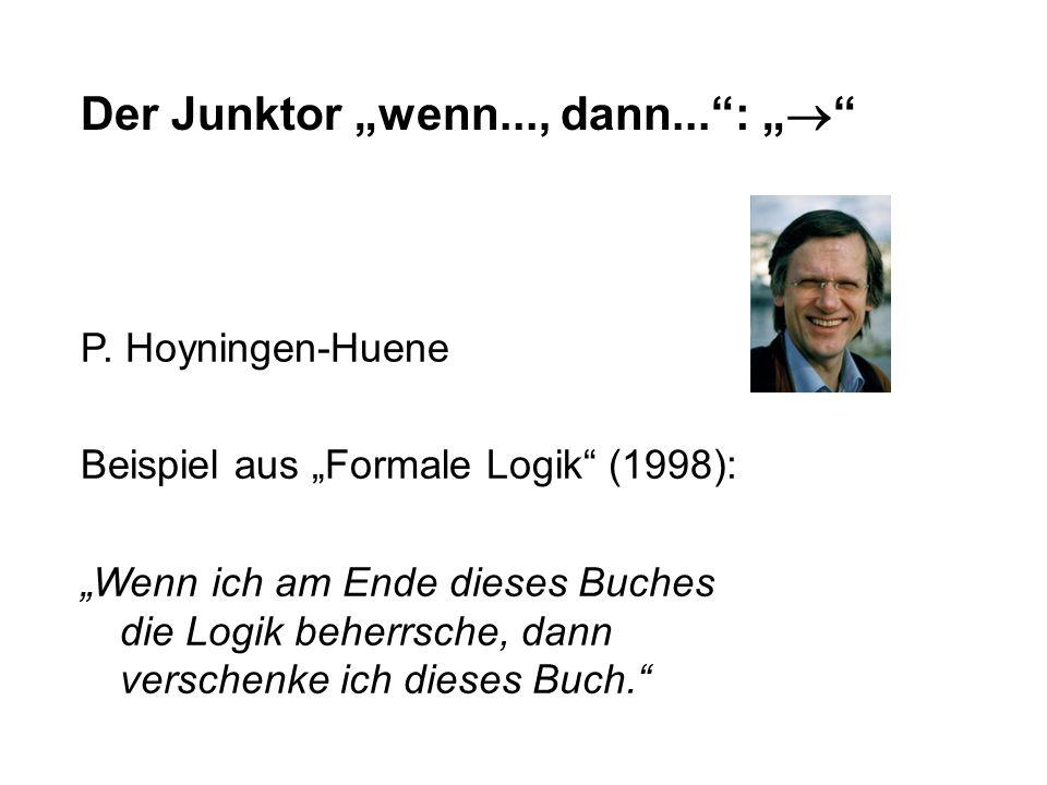Der Junktor wenn..., dann...: Beispiel aus Formale Logik (1998): Wenn ich am Ende dieses Buches die Logik beherrsche, dann verschenke ich dieses Buch.