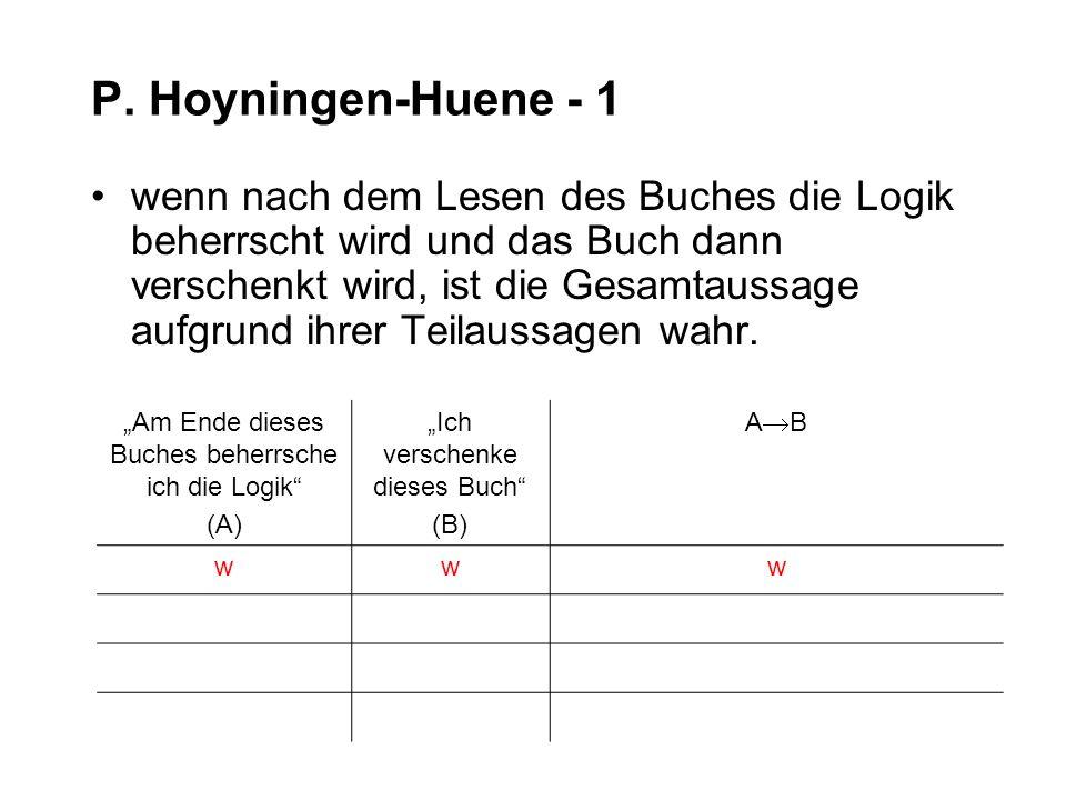 P. Hoyningen-Huene - 1 wenn nach dem Lesen des Buches die Logik beherrscht wird und das Buch dann verschenkt wird, ist die Gesamtaussage aufgrund ihre