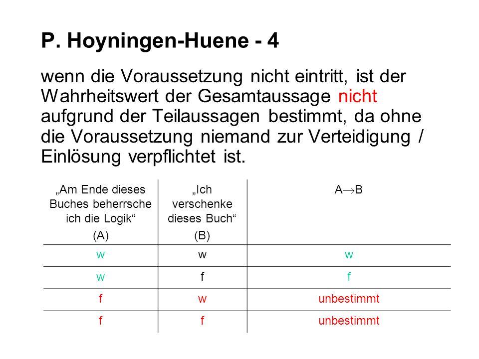 P. Hoyningen-Huene - 4 wenn die Voraussetzung nicht eintritt, ist der Wahrheitswert der Gesamtaussage nicht aufgrund der Teilaussagen bestimmt, da ohn