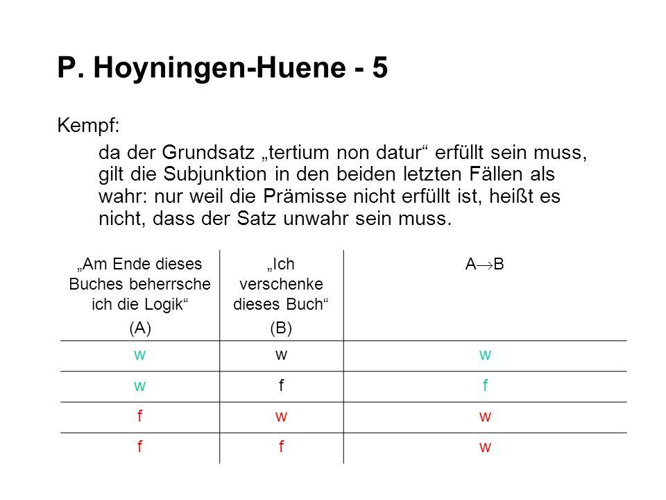P. Hoyningen-Huene - 5 Kempf: da der Grundsatz tertium non datur erfüllt sein muss, gilt die Subjunktion in den beiden letzten Fällen als wahr: nur we