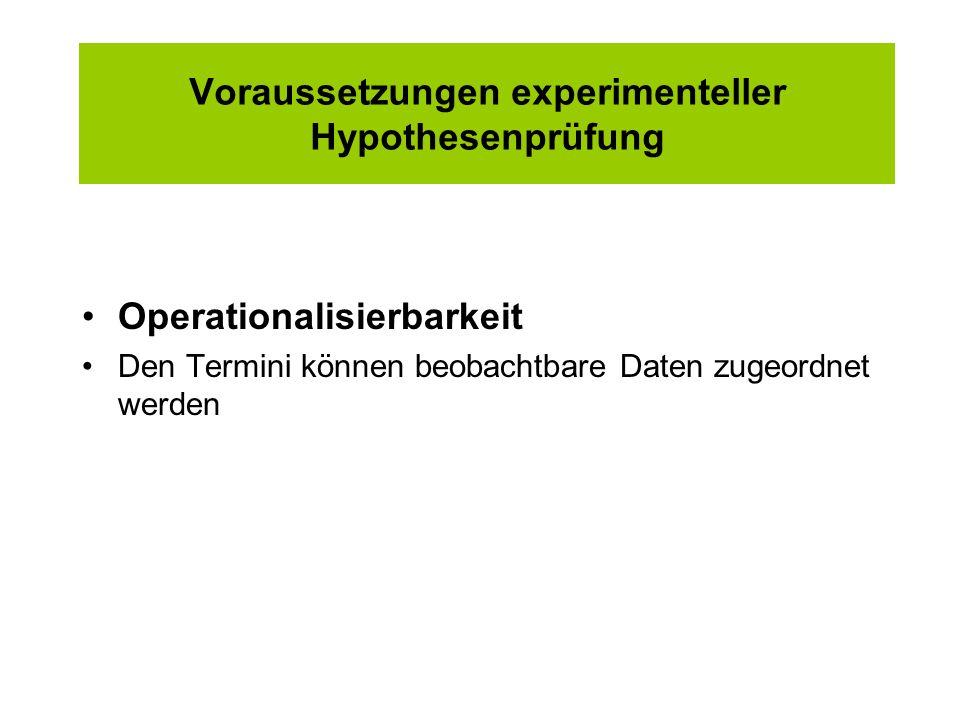 Voraussetzungen experimenteller Hypothesenprüfung Operationalisierbarkeit Den Termini können beobachtbare Daten zugeordnet werden
