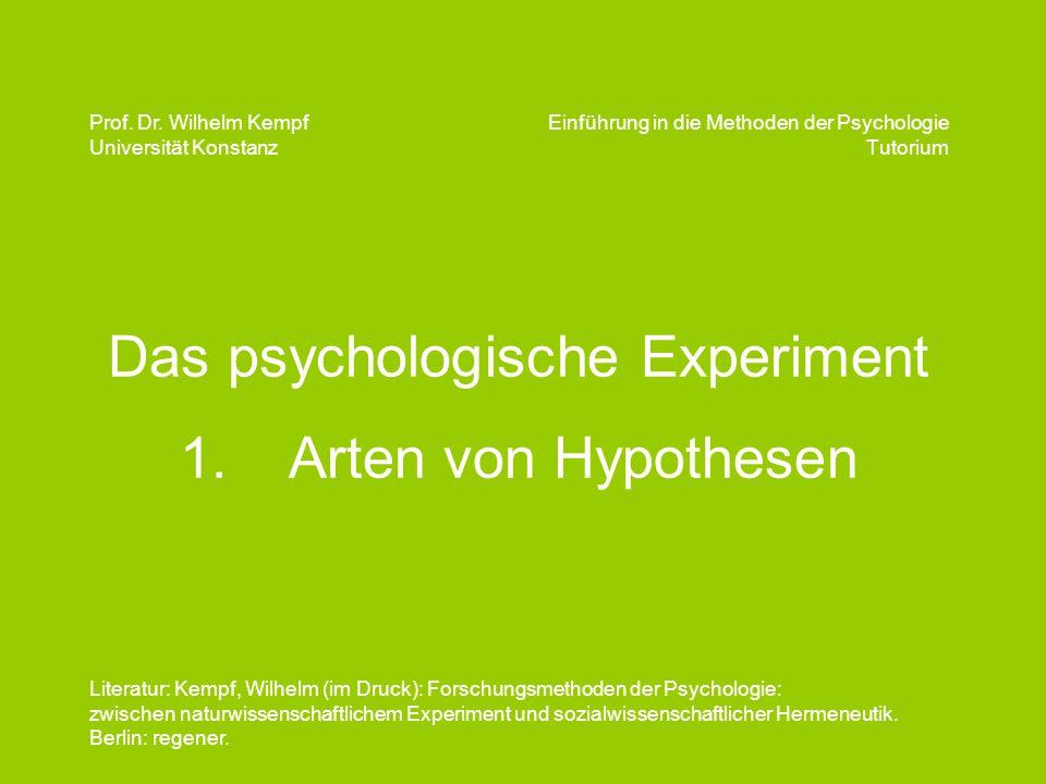 Das psychologische Experiment 1.Arten von Hypothesen Einführung in die Methoden der Psychologie Tutorium Prof. Dr. Wilhelm Kempf Universität Konstanz