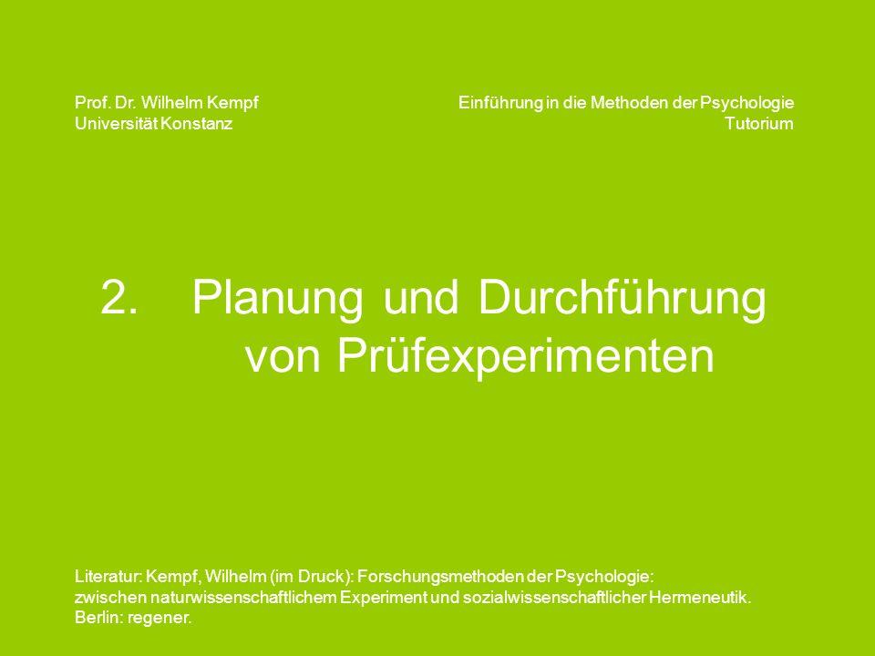 2. Planung und Durchführung von Prüfexperimenten Einführung in die Methoden der Psychologie Tutorium Prof. Dr. Wilhelm Kempf Universität Konstanz Lite