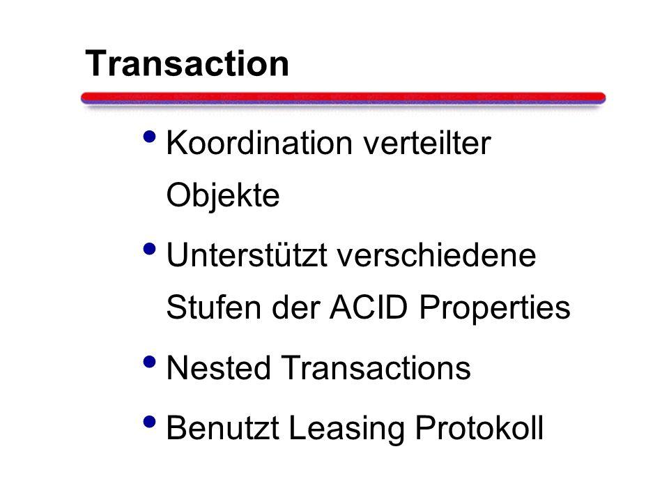 Transaction Koordination verteilter Objekte Unterstützt verschiedene Stufen der ACID Properties Nested Transactions Benutzt Leasing Protokoll