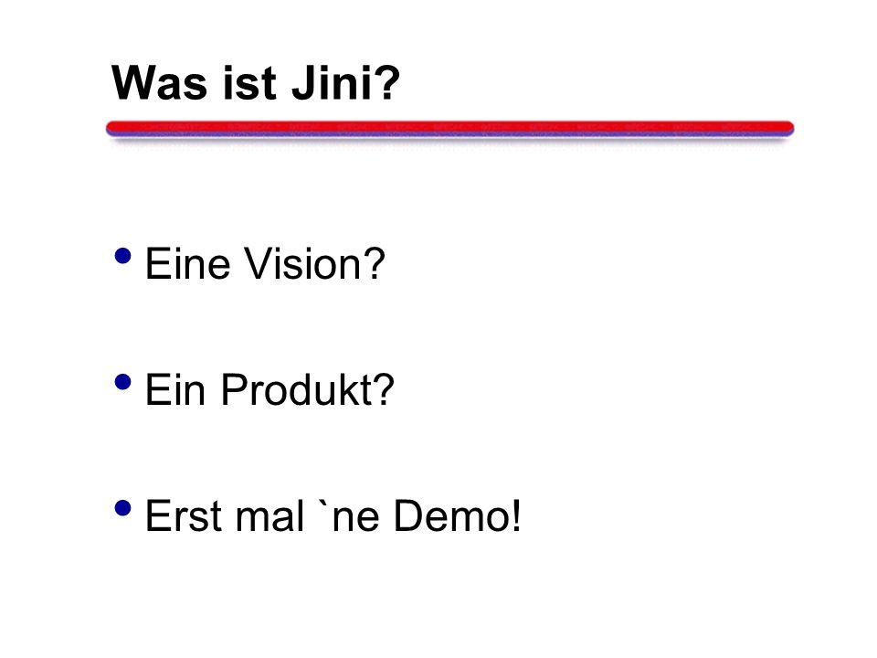Was ist Jini? Eine Vision? Ein Produkt? Erst mal `ne Demo!