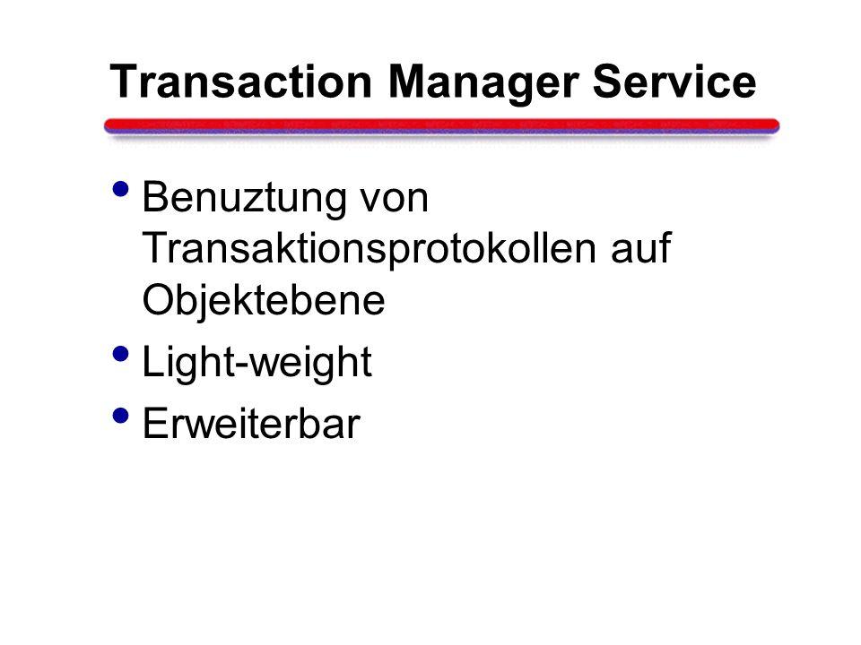 Transaction Manager Service Benuztung von Transaktionsprotokollen auf Objektebene Light-weight Erweiterbar