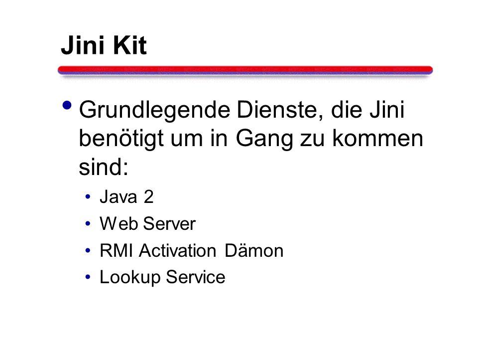 Jini Kit Grundlegende Dienste, die Jini benötigt um in Gang zu kommen sind: Java 2 Web Server RMI Activation Dämon Lookup Service