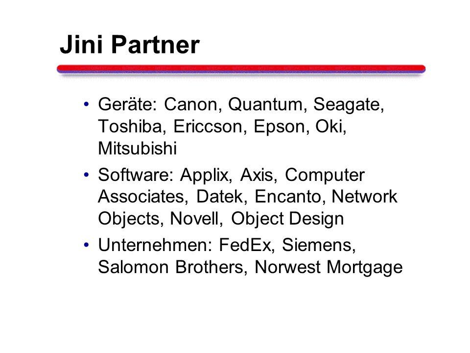Jini Partner Geräte: Canon, Quantum, Seagate, Toshiba, Ericcson, Epson, Oki, Mitsubishi Software: Applix, Axis, Computer Associates, Datek, Encanto, N