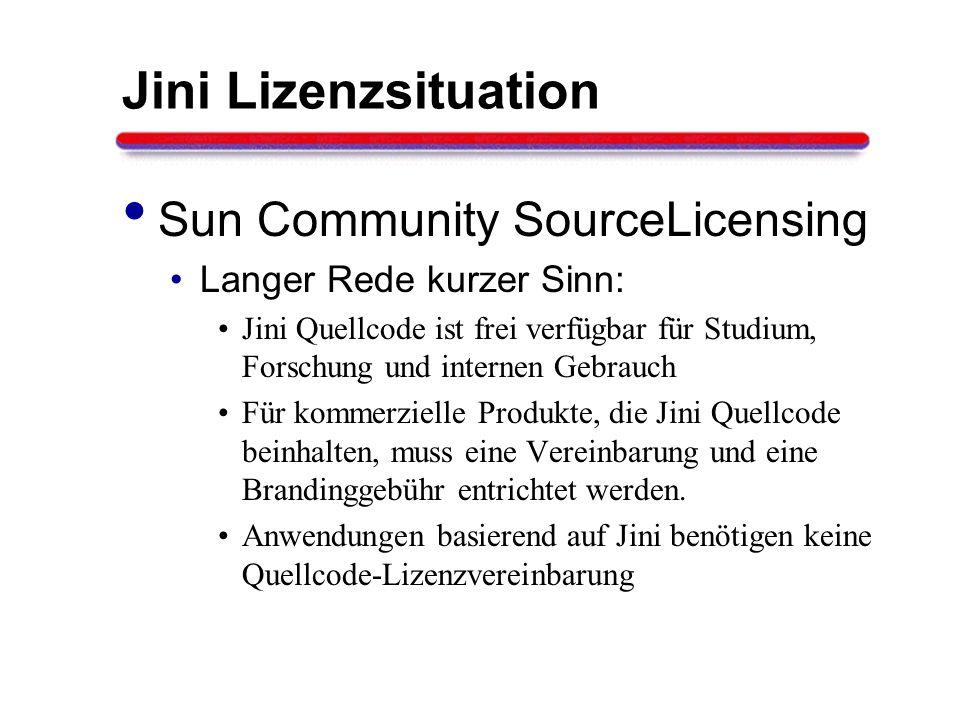 Jini Lizenzsituation Sun Community SourceLicensing Langer Rede kurzer Sinn: Jini Quellcode ist frei verfügbar für Studium, Forschung und internen Gebr