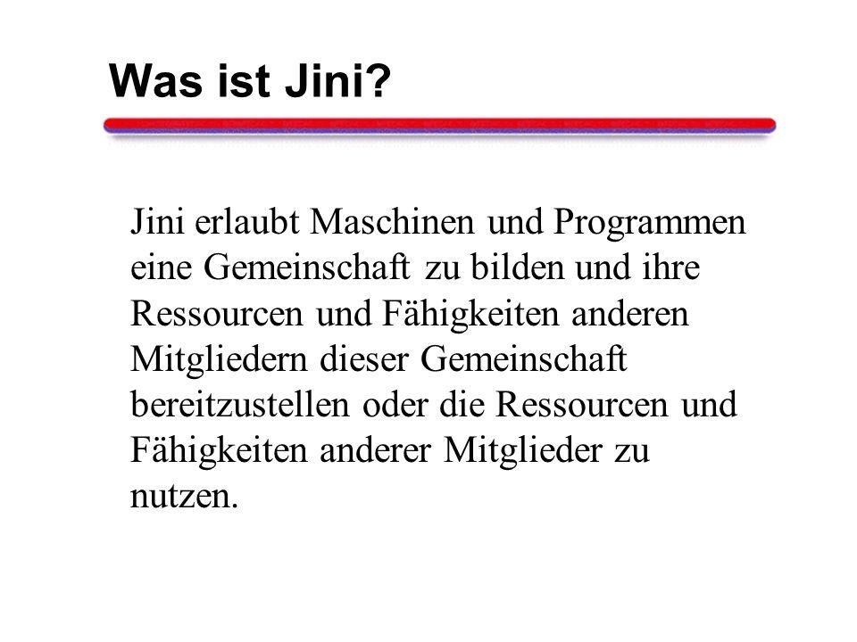 Mehr Information Quellcode java.sun.com/products/jini Java Developer Connection Literatur www.jini.org java.sun.com/products/jini W.