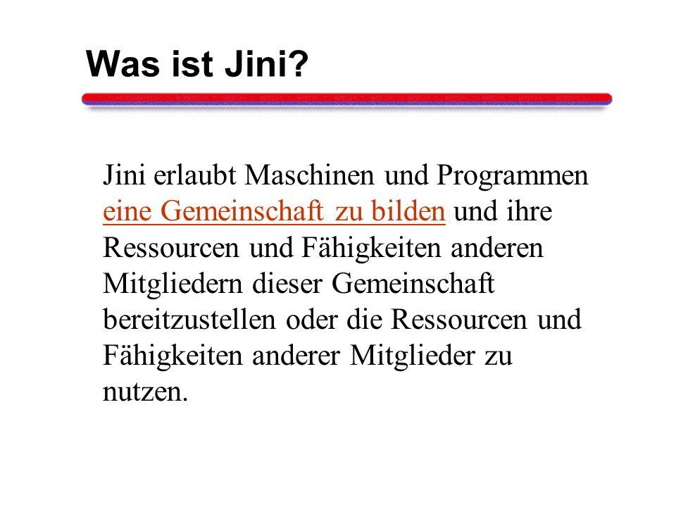 Jini Sicherheitsmodell Erweiterung des bestehenden Java Sicherheitsmodells um: Authentifizierung Integrität Vertraulichkeit Delegation Identität wird beim Aufruf einer entfernten Methode mit übermittelt