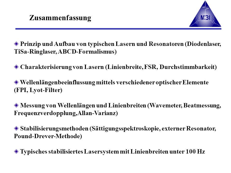 Zusammenfassung Prinzip und Aufbau von typischen Lasern und Resonatoren (Diodenlaser, TiSa-Ringlaser, ABCD-Formalismus) Charakterisierung von Lasern (